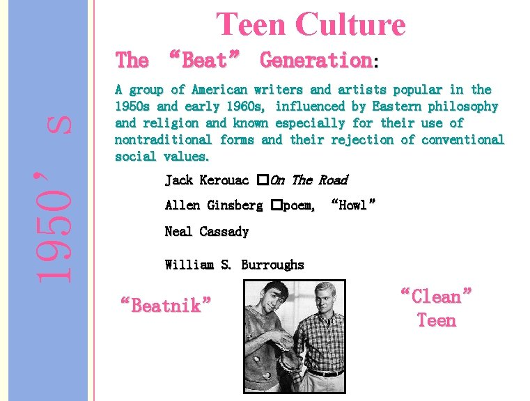 """Teen Culture 1950's The """"Beat"""" Generation: A group of American writers and artists popular"""