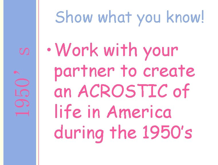 1950's Show what you know! • Work with your partner to create an ACROSTIC