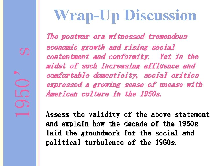 1950's Wrap-Up Discussion The postwar era witnessed tremendous economic growth and rising social contentment