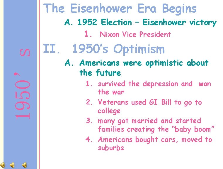 The Eisenhower Era Begins 1950's A. 1952 Election – Eisenhower victory 1. Nixon Vice