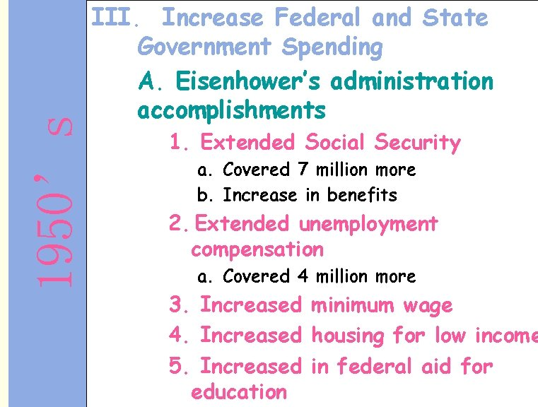 1950's III. Increase Federal and State Government Spending A. Eisenhower's administration accomplishments 1. Extended