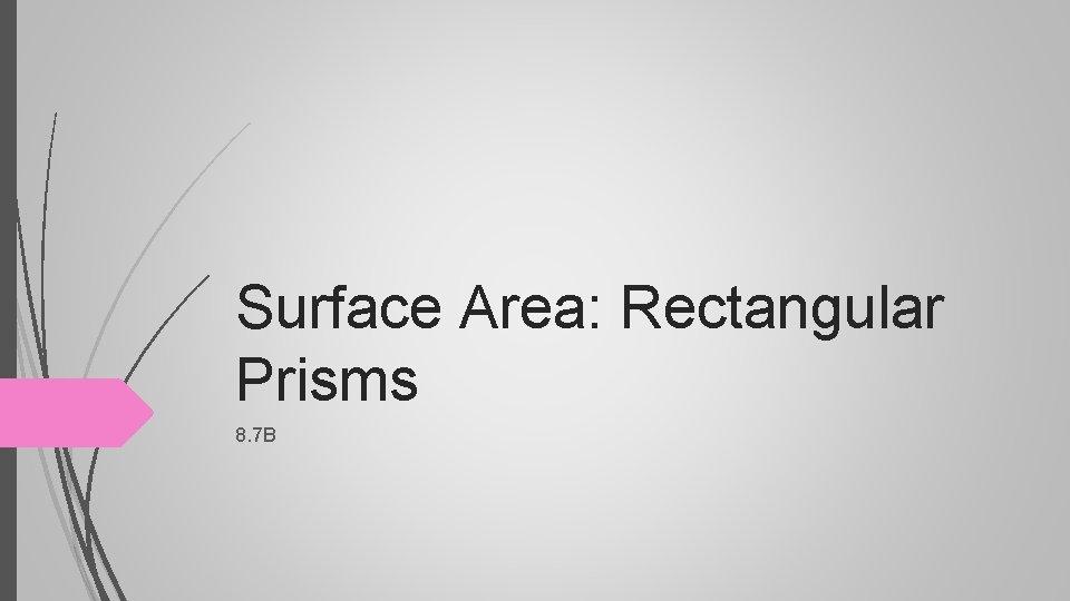 Surface Area: Rectangular Prisms 8. 7 B