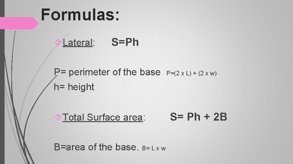 Formulas: Lateral: S=Ph P= perimeter of the base P=(2 x L) + (2 x