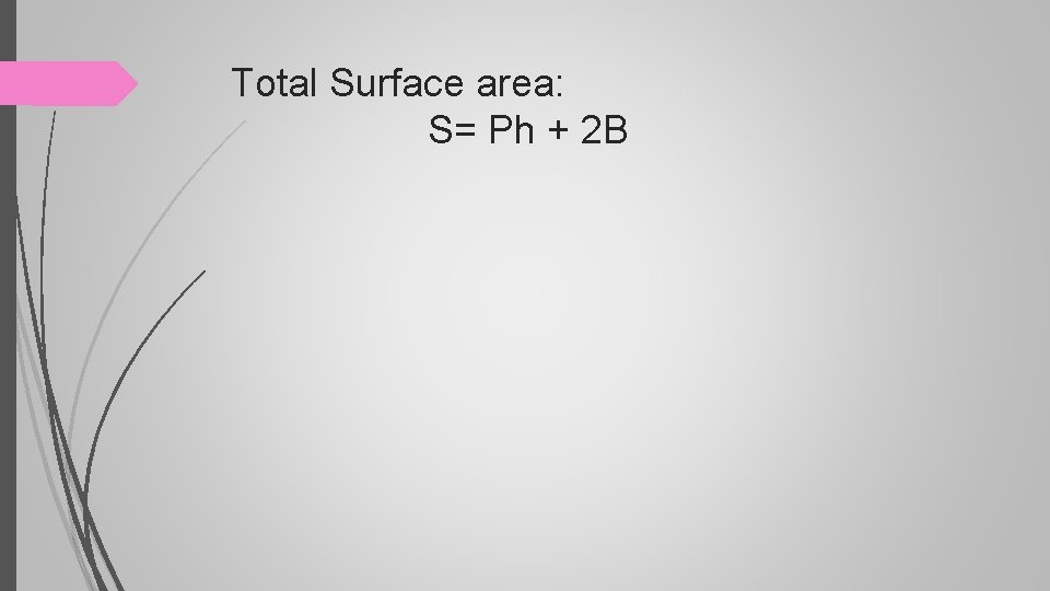 Total Surface area: S= Ph + 2 B
