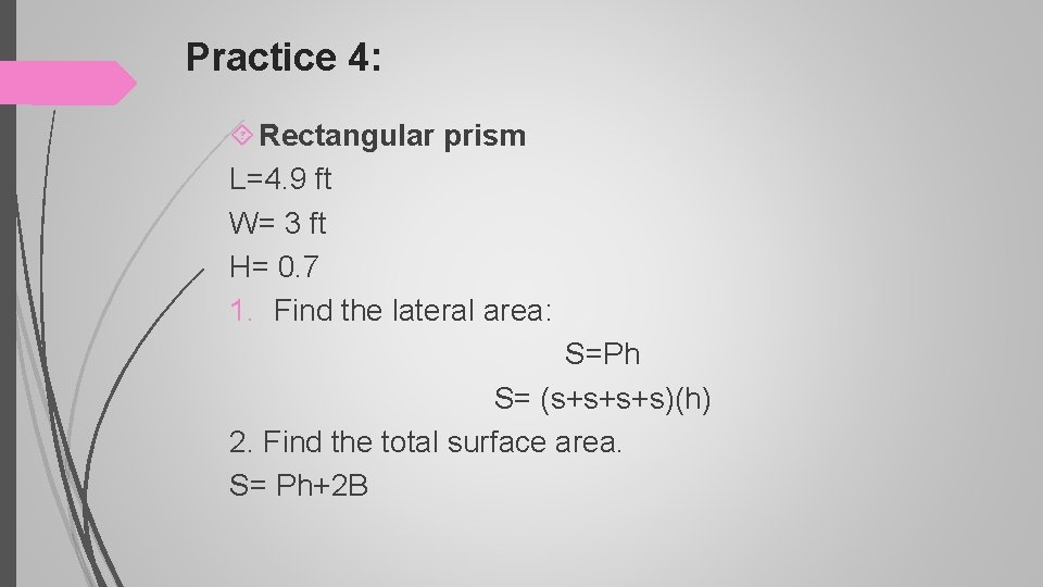 Practice 4: Rectangular prism L=4. 9 ft W= 3 ft H= 0. 7 1.