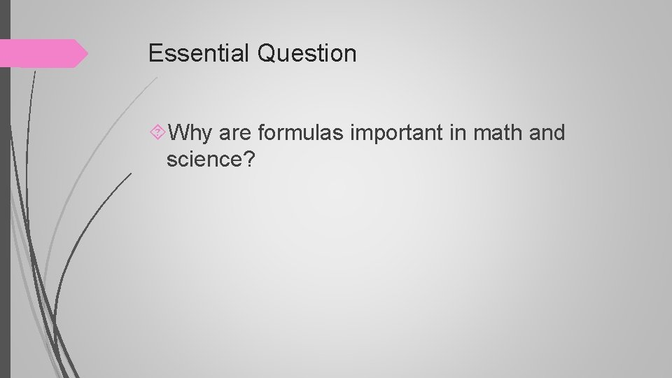 Essential Question Why are formulas important in math and science?