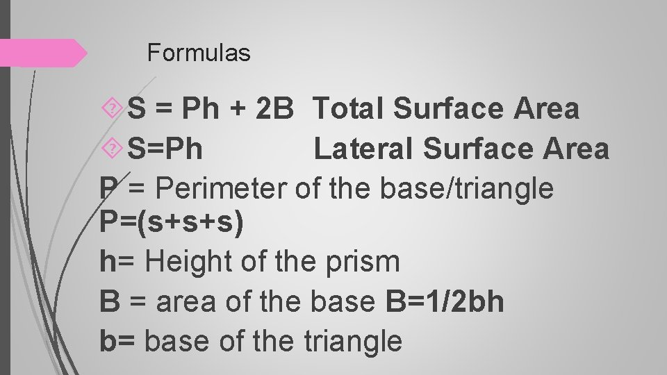 Formulas S = Ph + 2 B Total Surface Area S=Ph Lateral Surface Area