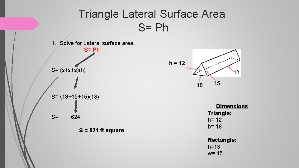 Triangle Lateral Surface Area S= Ph 1. Solve for Lateral surface area. S= Ph