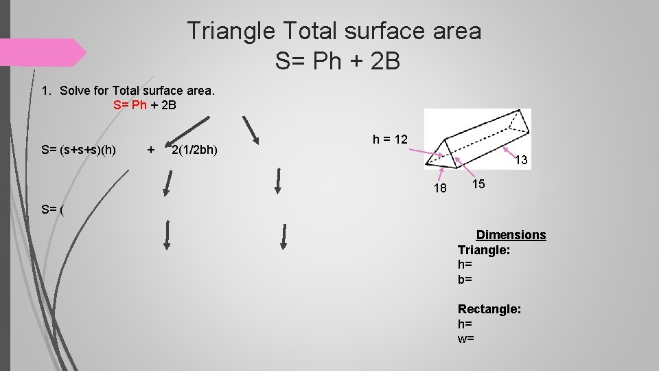 Triangle Total surface area S= Ph + 2 B 1. Solve for Total surface