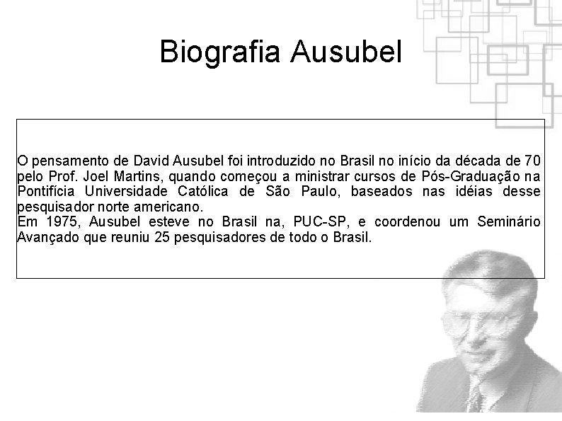 Biografia Ausubel O pensamento de David Ausubel foi introduzido no Brasil no início da
