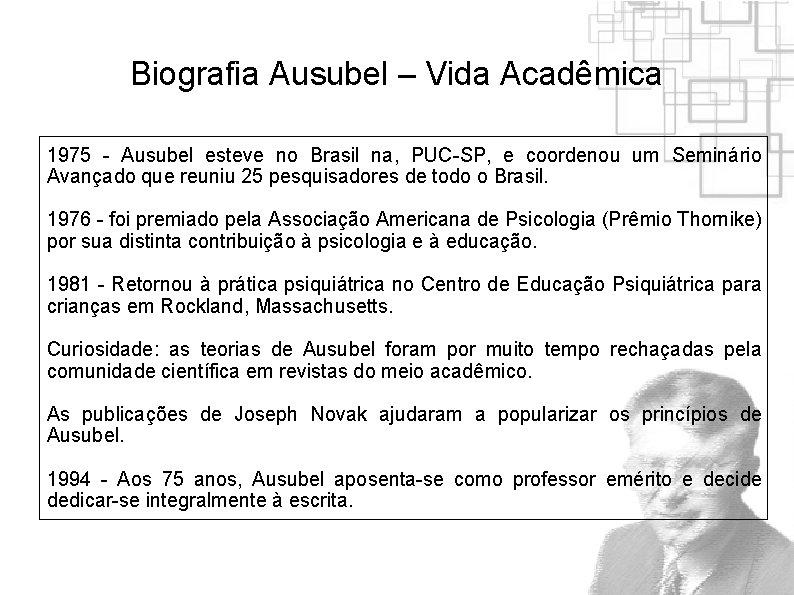Biografia Ausubel – Vida Acadêmica 1975 - Ausubel esteve no Brasil na, PUC-SP, e