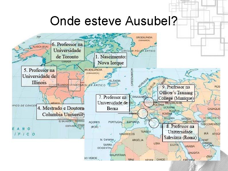 Onde esteve Ausubel?