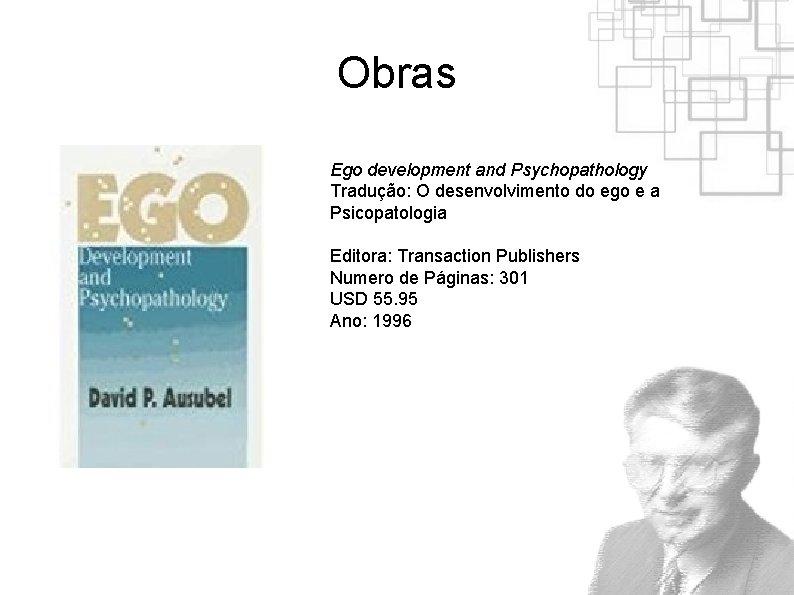 Obras Ego development and Psychopathology Tradução: O desenvolvimento do ego e a Psicopatologia Editora: