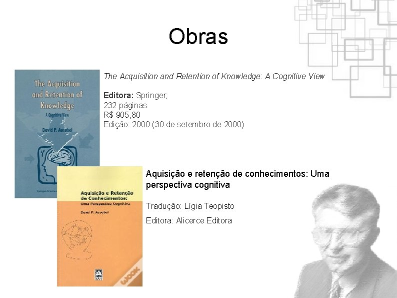 Obras The Acquisition and Retention of Knowledge: A Cognitive View Editora: Springer; 232 páginas