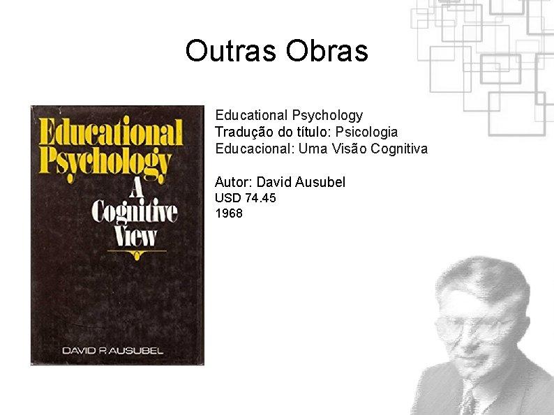 Outras Obras Educational Psychology Tradução do título: Psicologia Educacional: Uma Visão Cognitiva Autor: David