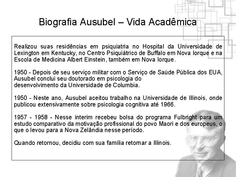 Biografia Ausubel – Vida Acadêmica Realizou suas residências em psiquiatria no Hospital da Universidade