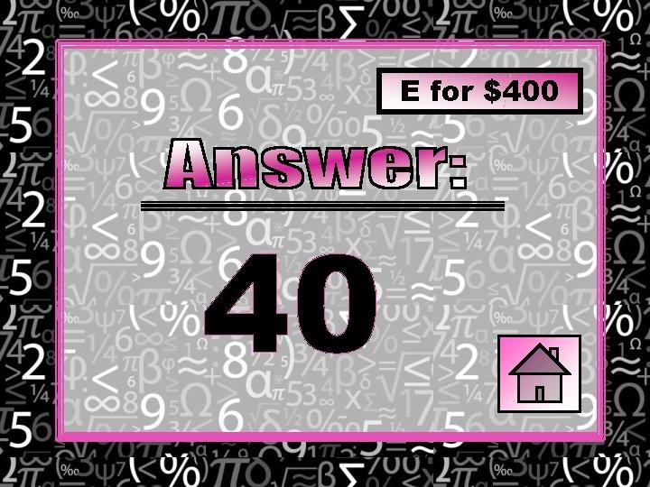 E for $400 40