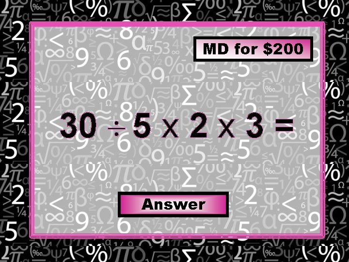 MD for $200 30 5 x 2 x 3 = Answer