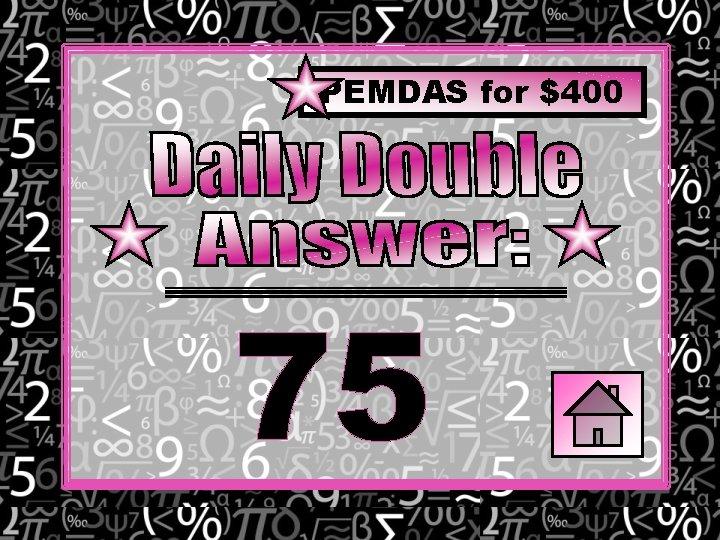 PEMDAS for $400 75