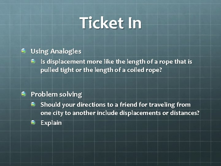Ticket In Using Analogies Is displacement more like the length of a rope that