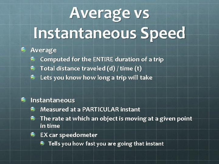 Average vs Instantaneous Speed Average Computed for the ENTIRE duration of a trip Total
