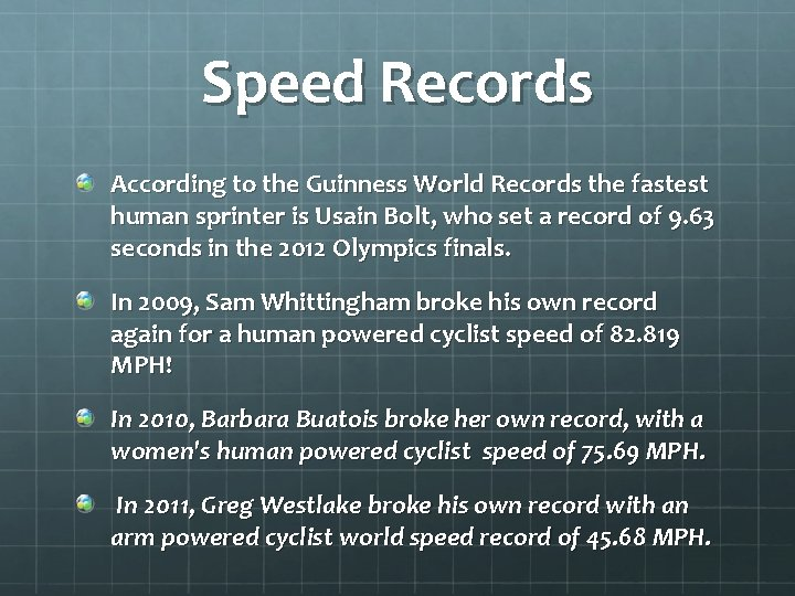 Speed Records According to the Guinness World Records the fastest human sprinter is Usain