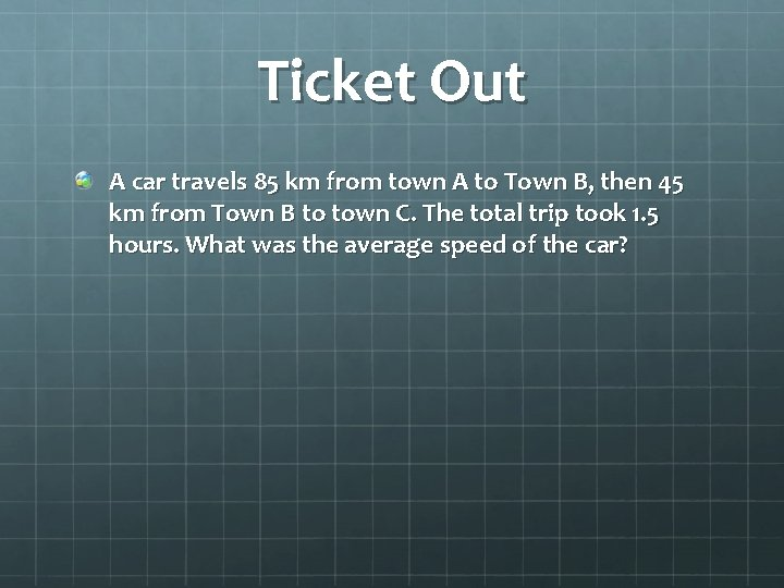 Ticket Out A car travels 85 km from town A to Town B, then