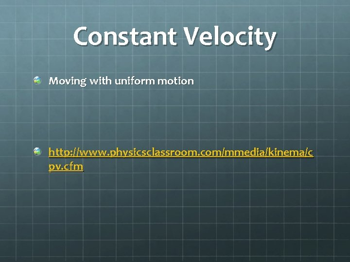 Constant Velocity Moving with uniform motion http: //www. physicsclassroom. com/mmedia/kinema/c pv. cfm