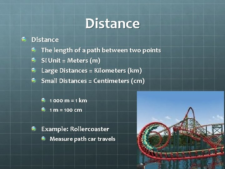 Distance The length of a path between two points SI Unit = Meters (m)
