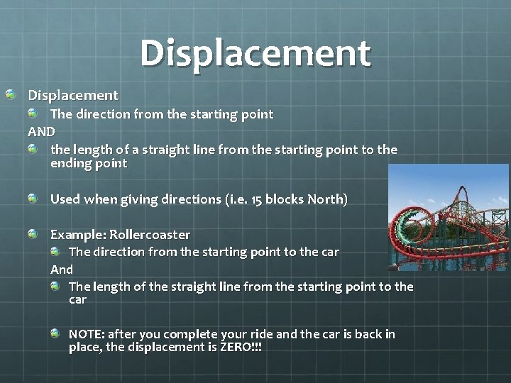 Displacement The direction from the starting point AND the length of a straight line