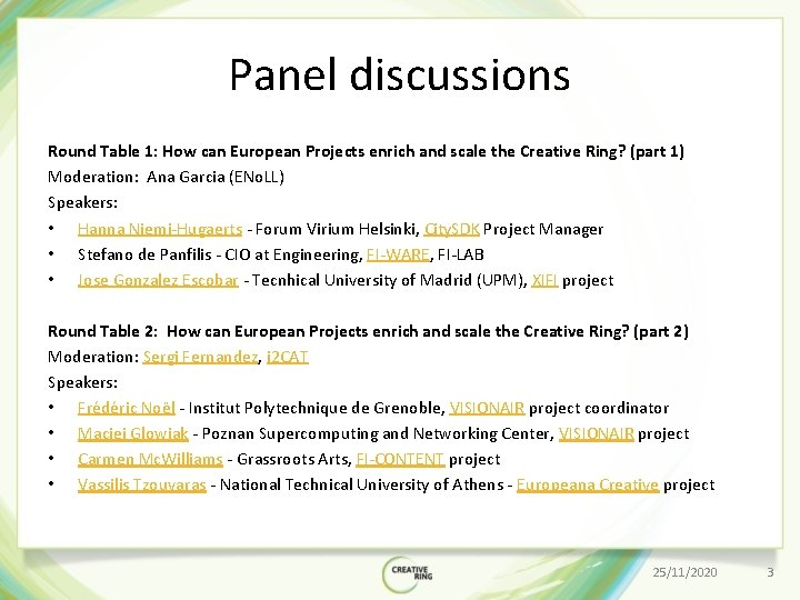 Panel discussions Round Table 1: How can European Projects enrich and scale the Creative