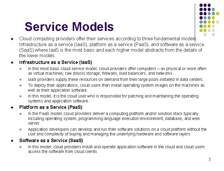 Service Models l l Cloud computing providers offer their services according to three fundamental