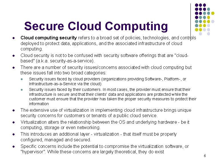 Secure Cloud Computing l l l Cloud computing security refers to a broad set