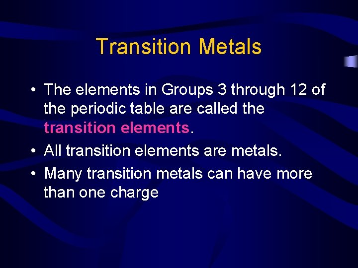 Transition Metals • The elements in Groups 3 through 12 of the periodic table