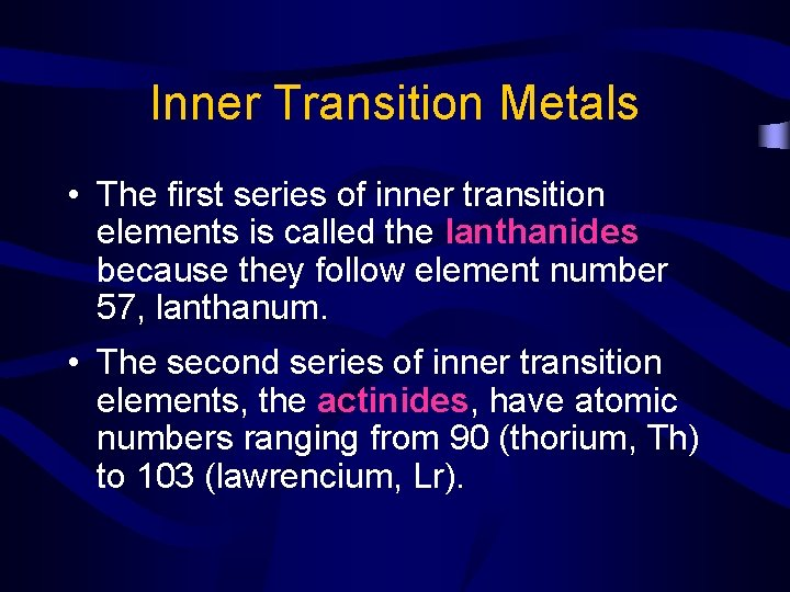 Inner Transition Metals • The first series of inner transition elements is called the