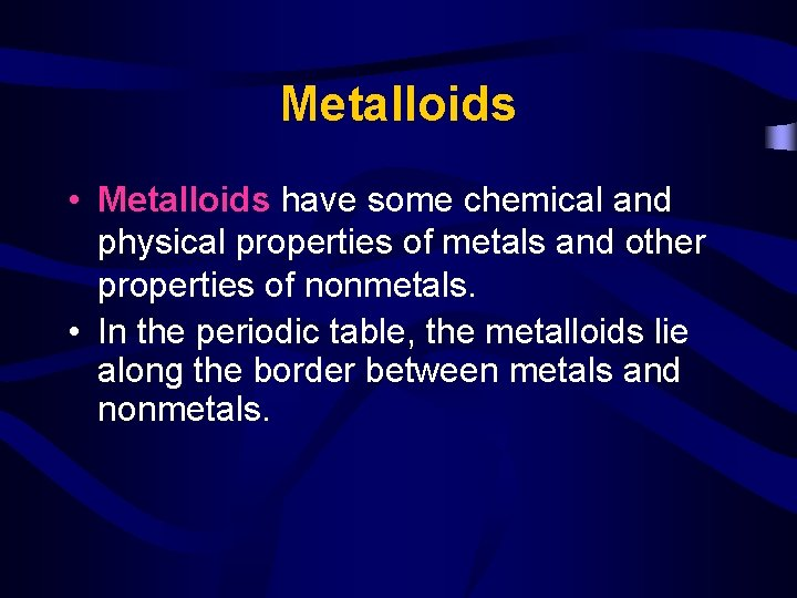 Metalloids • Metalloids have some chemical and physical properties of metals and other properties