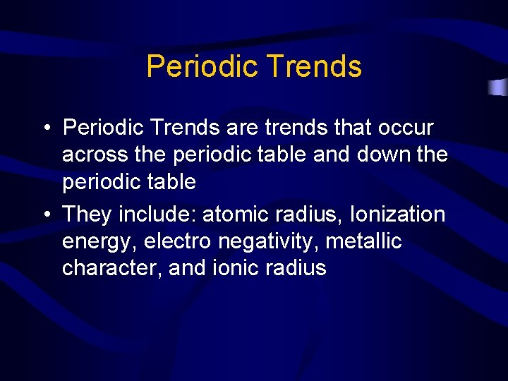 Periodic Trends • Periodic Trends are trends that occur across the periodic table and