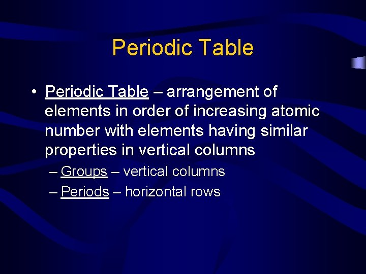 Periodic Table • Periodic Table – arrangement of elements in order of increasing atomic