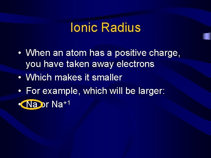 Ionic Radius • When an atom has a positive charge, you have taken away
