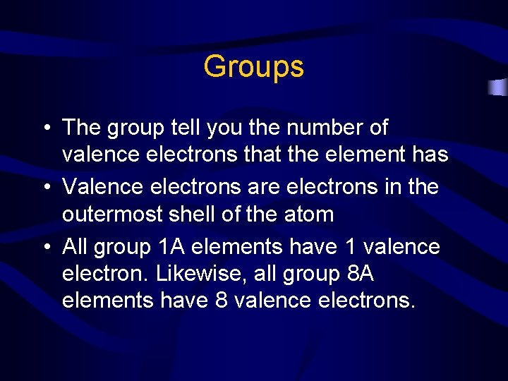 Groups • The group tell you the number of valence electrons that the element