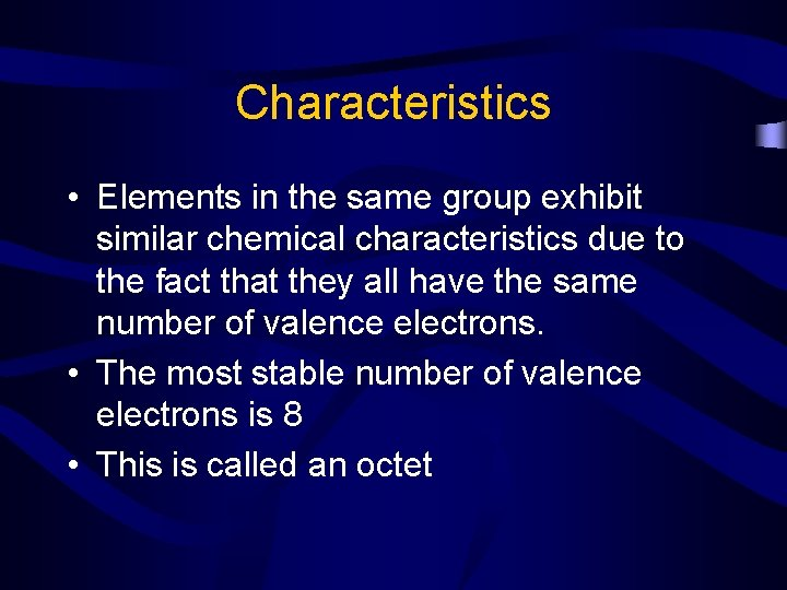 Characteristics • Elements in the same group exhibit similar chemical characteristics due to the