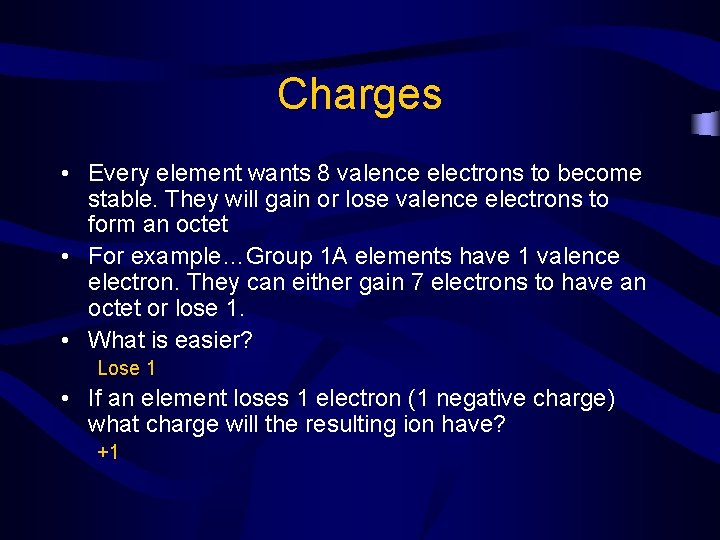Charges • Every element wants 8 valence electrons to become stable. They will gain