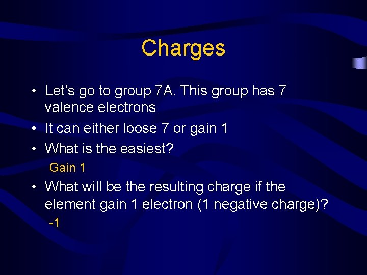 Charges • Let's go to group 7 A. This group has 7 valence electrons