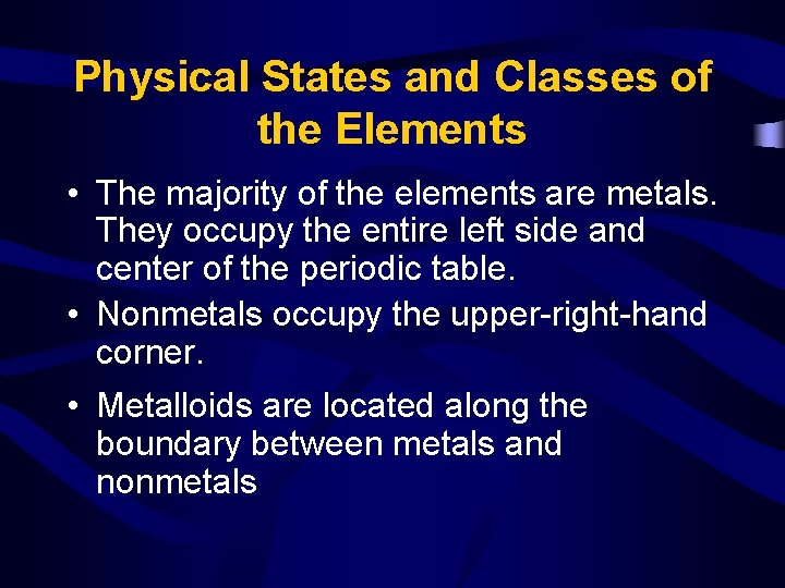 Physical States and Classes of the Elements • The majority of the elements are