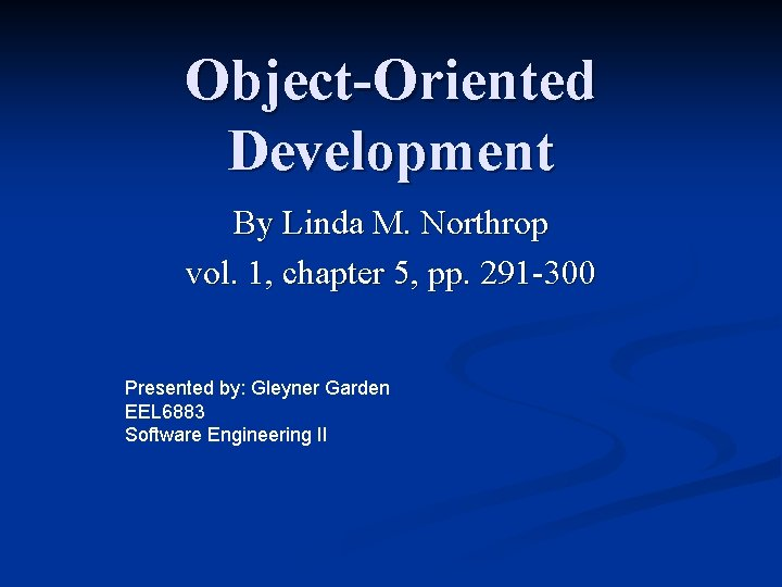 Object-Oriented Development By Linda M. Northrop vol. 1, chapter 5, pp. 291 -300 Presented