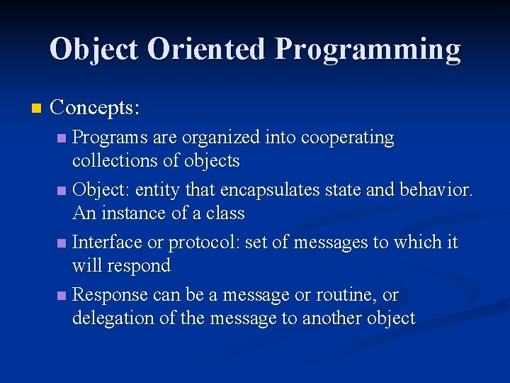 Object Oriented Programming n Concepts: Programs are organized into cooperating collections of objects n