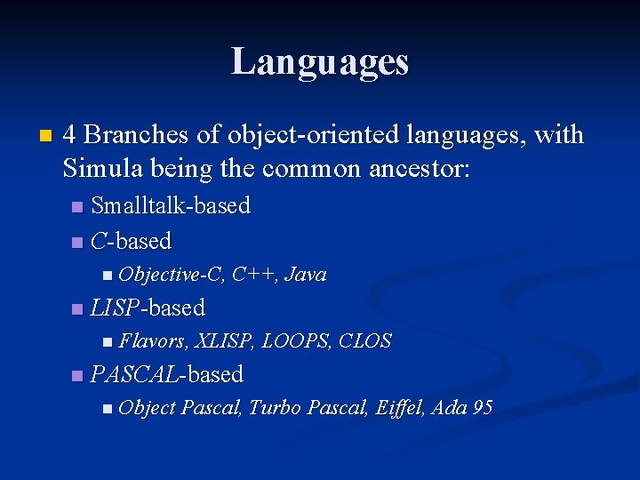 Languages n 4 Branches of object-oriented languages, with Simula being the common ancestor: Smalltalk-based