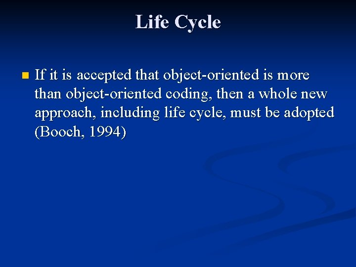 Life Cycle n If it is accepted that object-oriented is more than object-oriented coding,