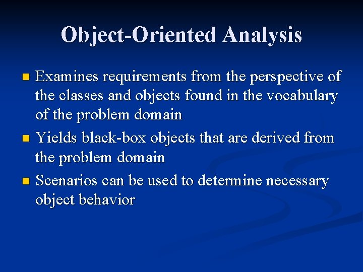 Object-Oriented Analysis Examines requirements from the perspective of the classes and objects found in