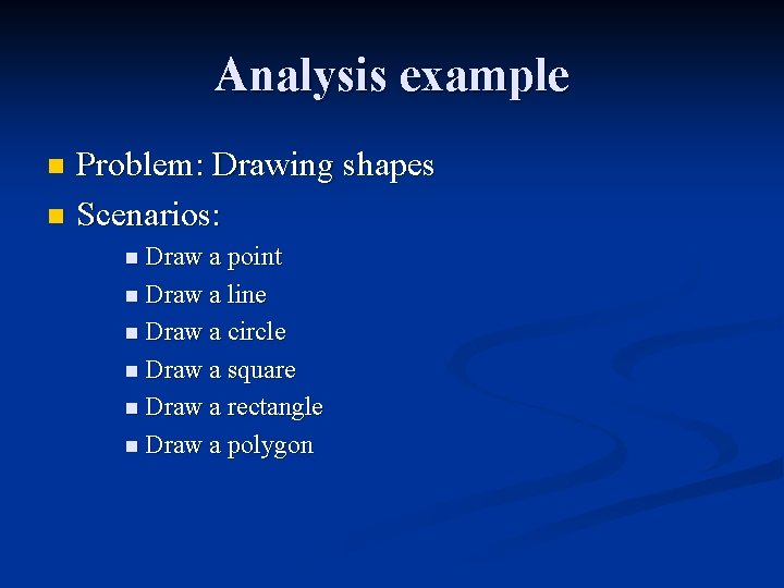 Analysis example Problem: Drawing shapes n Scenarios: n n Draw a point n Draw